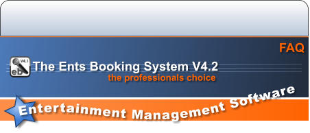 Entertainment Management Software  FAQ the professionals choice The Ents Booking System V4.2